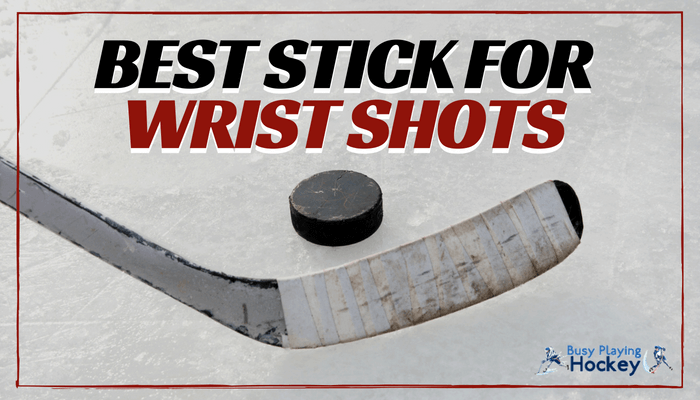best hockey sticks for wrist shots